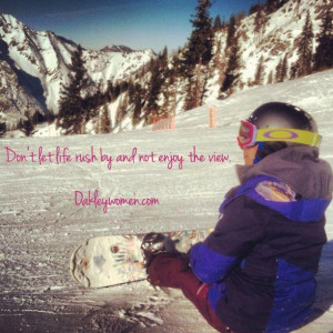 ... rush by and forget to enjoy the view #quote #inspiration #snowboarding