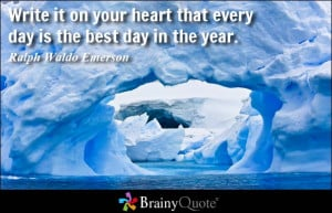 Write it on your heart that every day is the best day in the year.