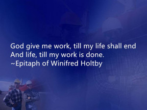 God Give Me Work, Till My Life Shall End And Life, Till My Work Is ...