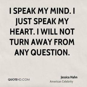 ... -hahn-celebrity-quote-i-speak-my-mind-i-just-speak-my-heart-i.jpg