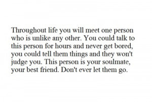 ... this person is your soulmate your best friend don t ever let them go