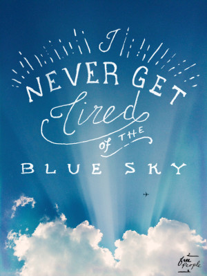 """never get tired of the blue sky."""" -Vincent Van Gogh"""