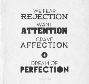 We fear rection, want attention, crave affection and dream of ...