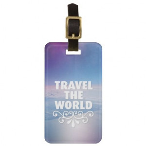 Fun travel the world inspiration quote luggage tag #zazzle # ...
