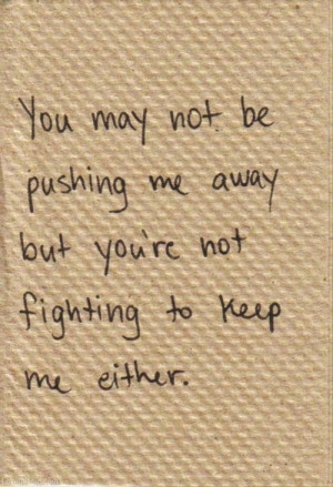 ... Not Fighting to Keep Me love quote sad relationship loss breakup end