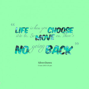 Quotes Picture: life is how you choose it to be so move on there's no ...