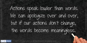 than words. We can apologize over and over, but if our actions don ...