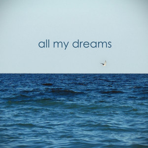 "All My Dreams "" ~ Sea Quote"