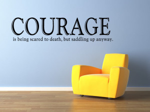Courage Is Being Scared To Death, But Saddling Up Anyway Wall Sticker ...