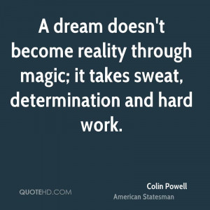 colin-powell-colin-powell-a-dream-doesnt-become-reality-through-magic ...