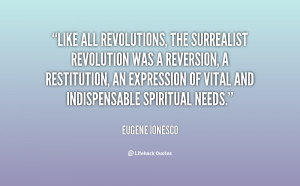 Like all revolutions, the surrealist revolution was a reversion, a ...