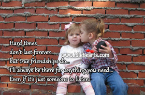 Hard times don't last forever… but true friendships does…