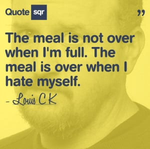 ... When I'm Full. The Meal Is Over When I Hate Myself ~ Health Quote