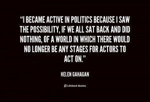 became active in politics because I saw the possibility, if we all ...