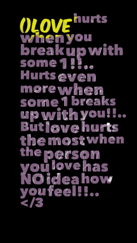 Quotes Picture: ()love hurts when you break up with some 1!! hurts ...