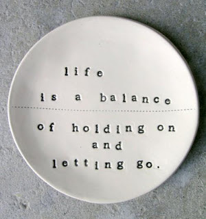 Life Is a Balance of Holding on and Letting Go ~ Inspirational Quote