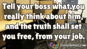 Tell your boss what you really think about him, and the truth shall ...