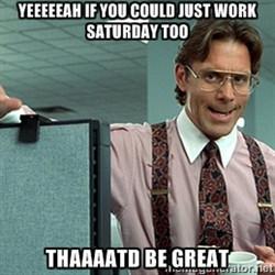 saturday working on saturday work on saturday working on saturday work ...