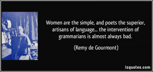 Women are the simple, and poets the superior, artisans of language ...