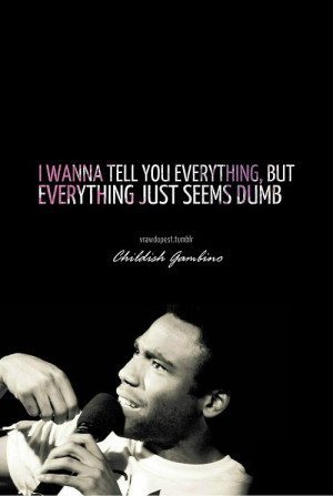 Childish gambino, quotes, sayings, i wanna tell you everything