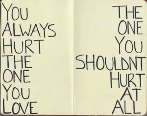 ... always hurt the one you love the one you shouldn t hurt at all quote