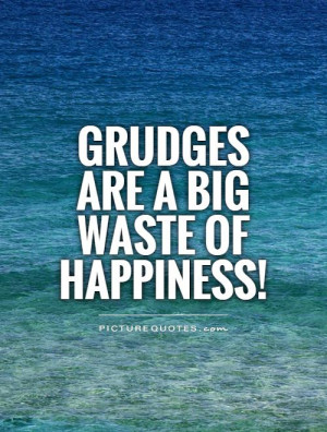 Stop Holding Grudges Quotes
