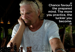 Chance favours the prepared mind.