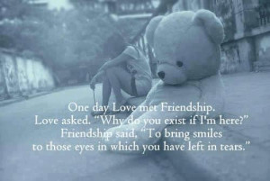 met friendship love asked. why do you exist if i'm here friendship ...