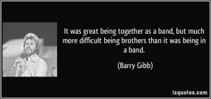 It was great being together as a band, but much more difficult being ...