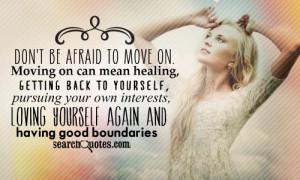Don't be afraid to move on. Moving on can mean healing, getting back ...