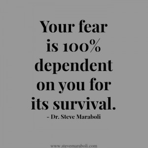 Your fear is 100% dependent on you for its survival.""