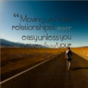 Quotes Picture: moving on from relationships is never easy unless you ...