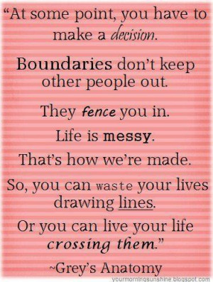 At some point, you have to make a decision. Boundaries don't keep ...