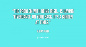 The problem with being Irish... is having 'Riverdance' on your back ...