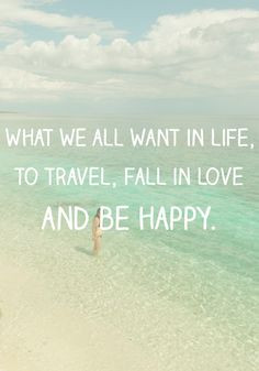 ... travel, fall in love and be happy. Beach - Quote - Happiness #Quote
