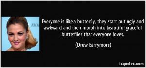... beautiful graceful butterflies that everyone loves. - Drew Barrymore