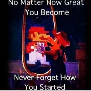 Never forget where you've come from