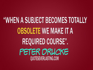 When a subject becomes totally obsolete we make it a required course ...