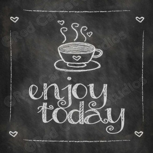 Quotes Digital Download: Chalkboard Coffee Signs, Enjoy Today, Today ...