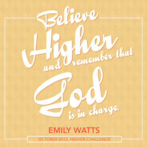 ... HIGHER CHALLENGE WRAP UP: BELIEVE HIGHER AND REMEMBER GOD IS IN CHARGE