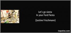 Let's go siesta In your Ford Fiesta - Justine Frischmann