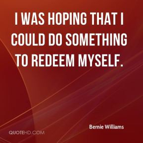 Bernie Williams - I was hoping that I could do something to redeem ...