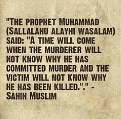 time will come when the murderer will not know why he has committed ...