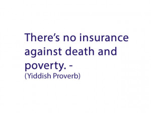 ... against death and poverty Quotes insurance against death and poverty
