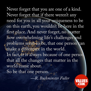 never forget that you are one of a kind never forget that if there ...