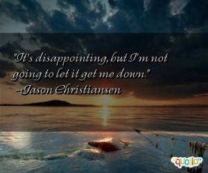232 quotes about disappointing follow in order of popularity. Be sure ...