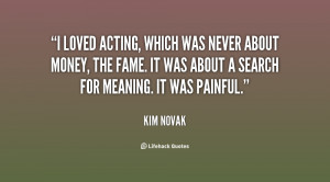 loved acting, which was never about money, the fame. It was about a ...
