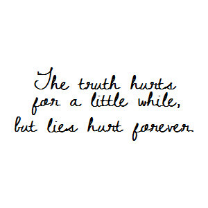 "... Truth Hurts For A Little While, But Lies Hurt Forever "" ~ Sad Quote"