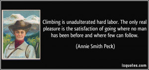 Climbing is unadulterated hard labor. The only real pleasure is the ...