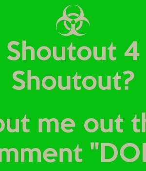 Shoutout 4 Shoutout? Shout me out then Comment